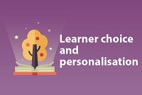 Learner choice and personalisation